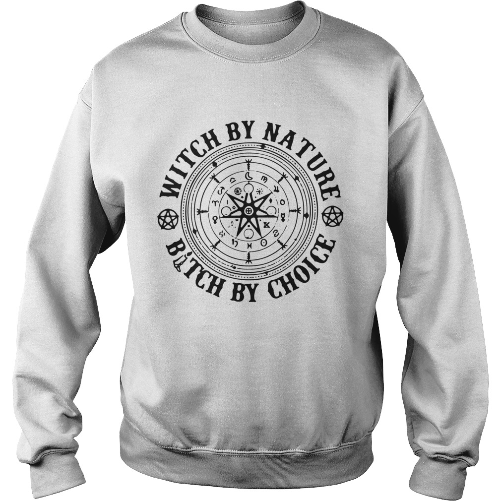 Witch By Nature Bitch By Choice  Sweatshirt