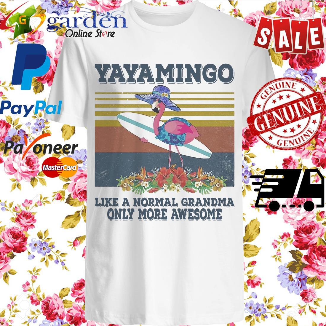 Yayamingo Like A Normal Grandma Only More Awesome Flamingo Flower Vintage shirt