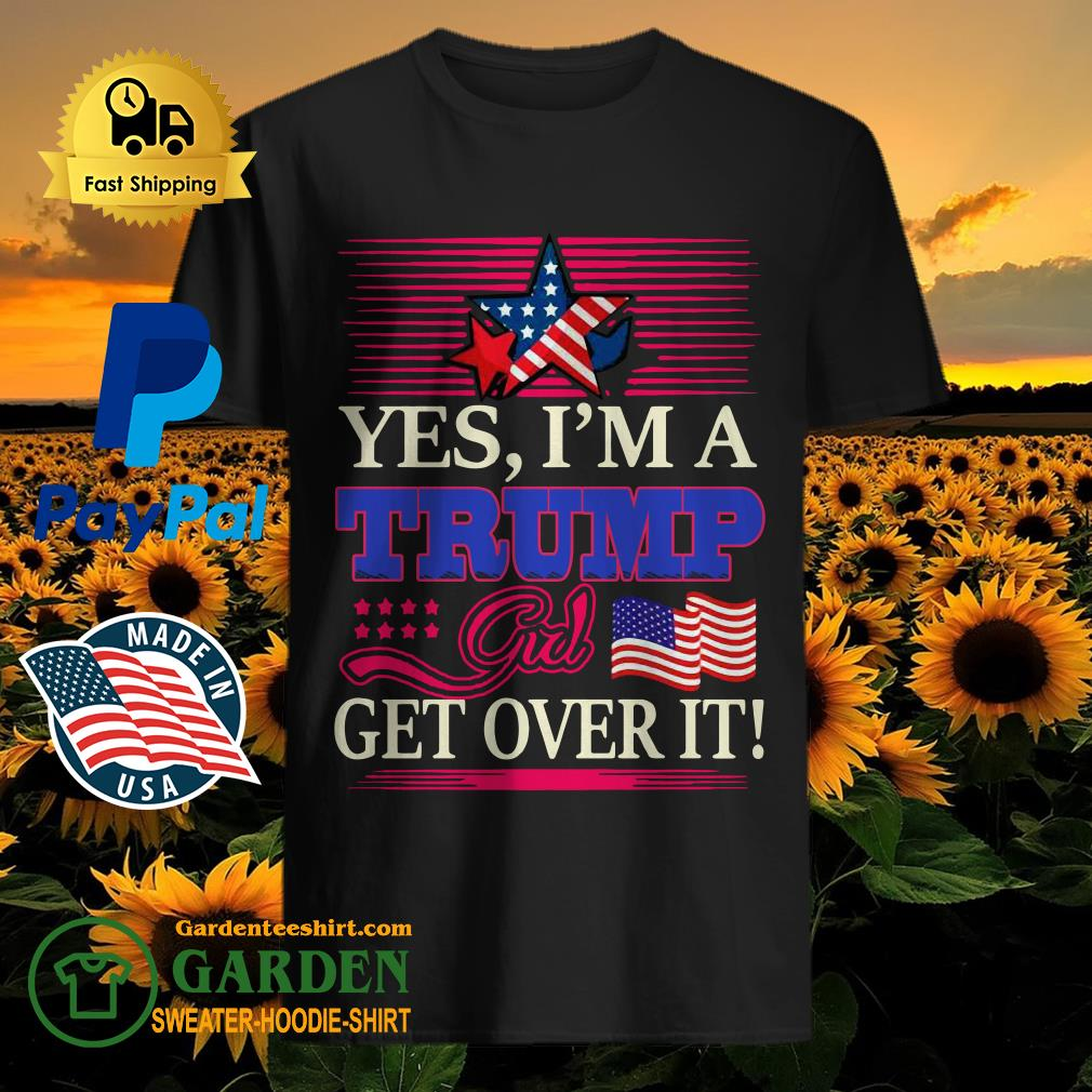 Yes I'm a trump girl get over it American flag star shirt