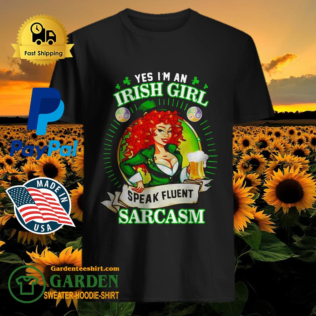 Yes I'm an Irish girl speak fluent sarcasm St. Patrick's day shirt