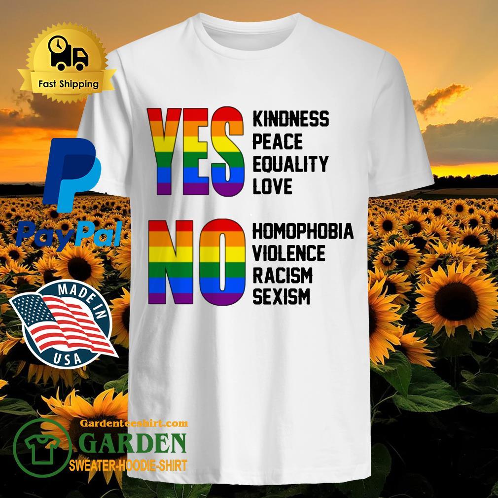 Yes Kindness Peace Equality Love No Homophobia Violence Racism Sexism LGBT shirt