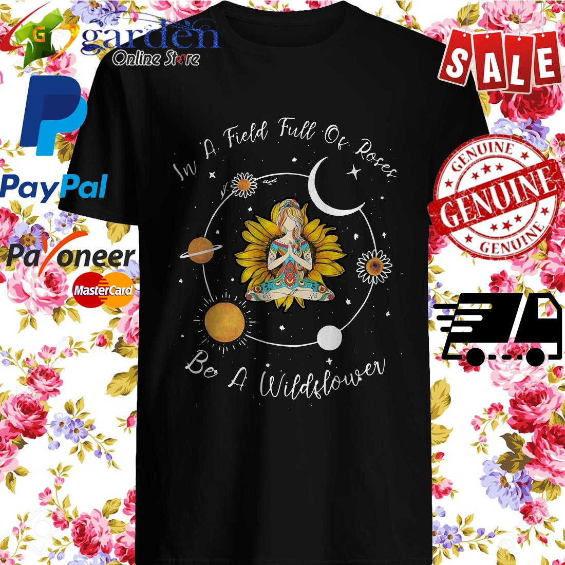 Yoga Girl Sunflower In A Field Full Of Roses Be A Wildflower Shirt