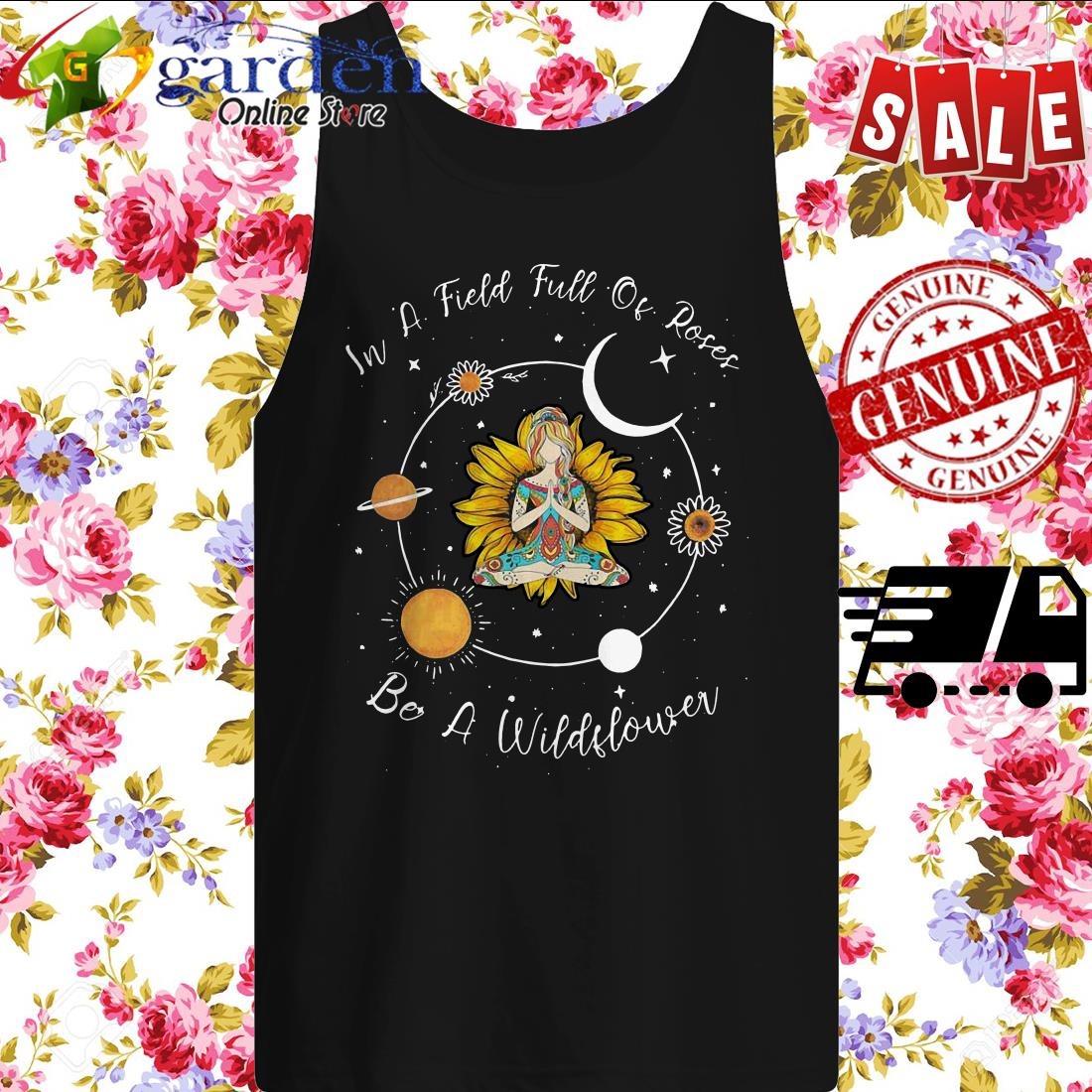 Yoga Girl Sunflower In A Field Full Of Roses Be A Wildflower tank top