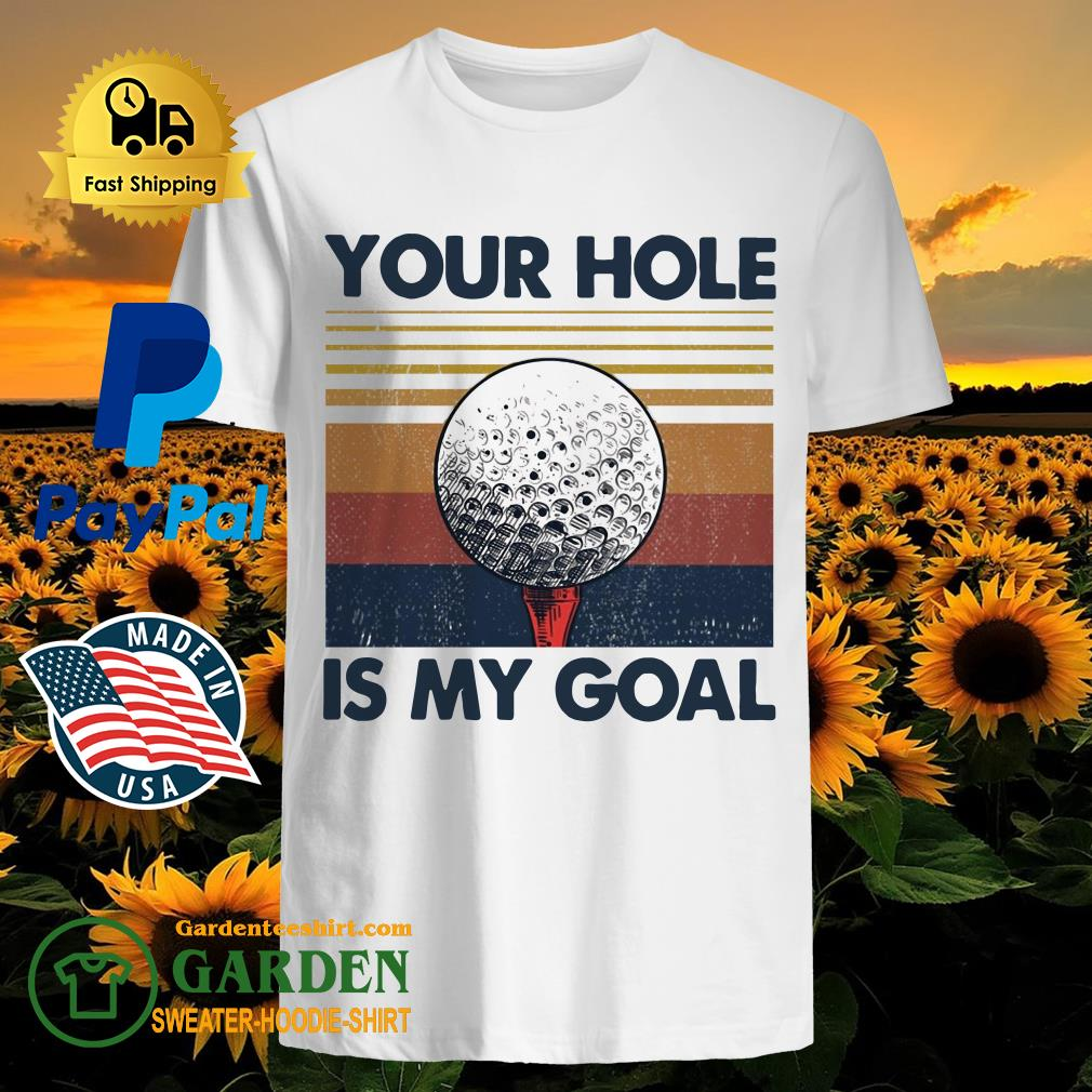 Your hole is my goal golf vintage shirt