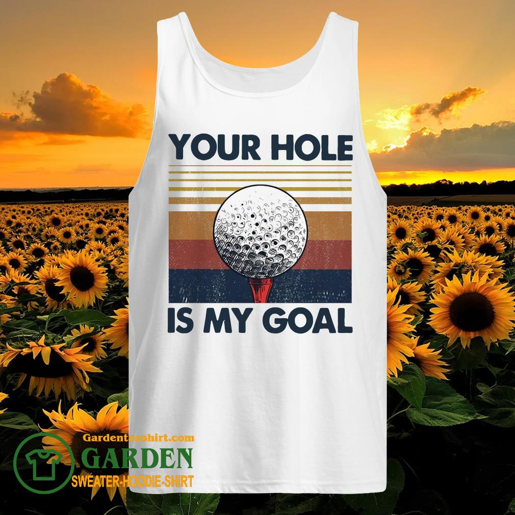 Your hole is my goal golf vintage tank top