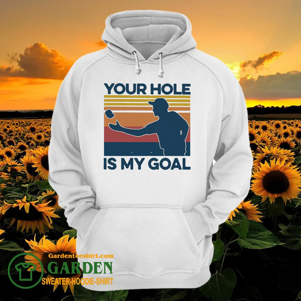 Your Hole Is My Goal Vintage hoodie