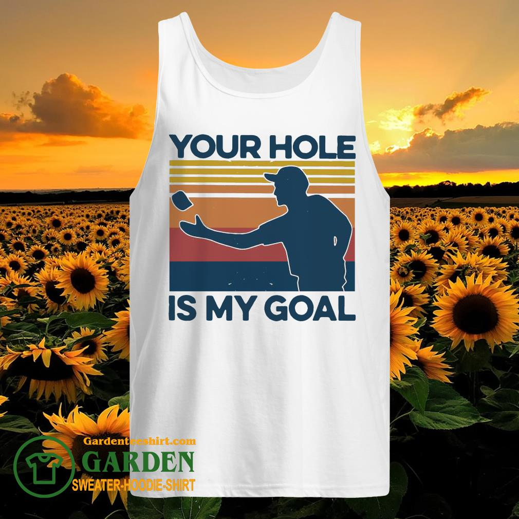 Your Hole Is My Goal Vintage tank top
