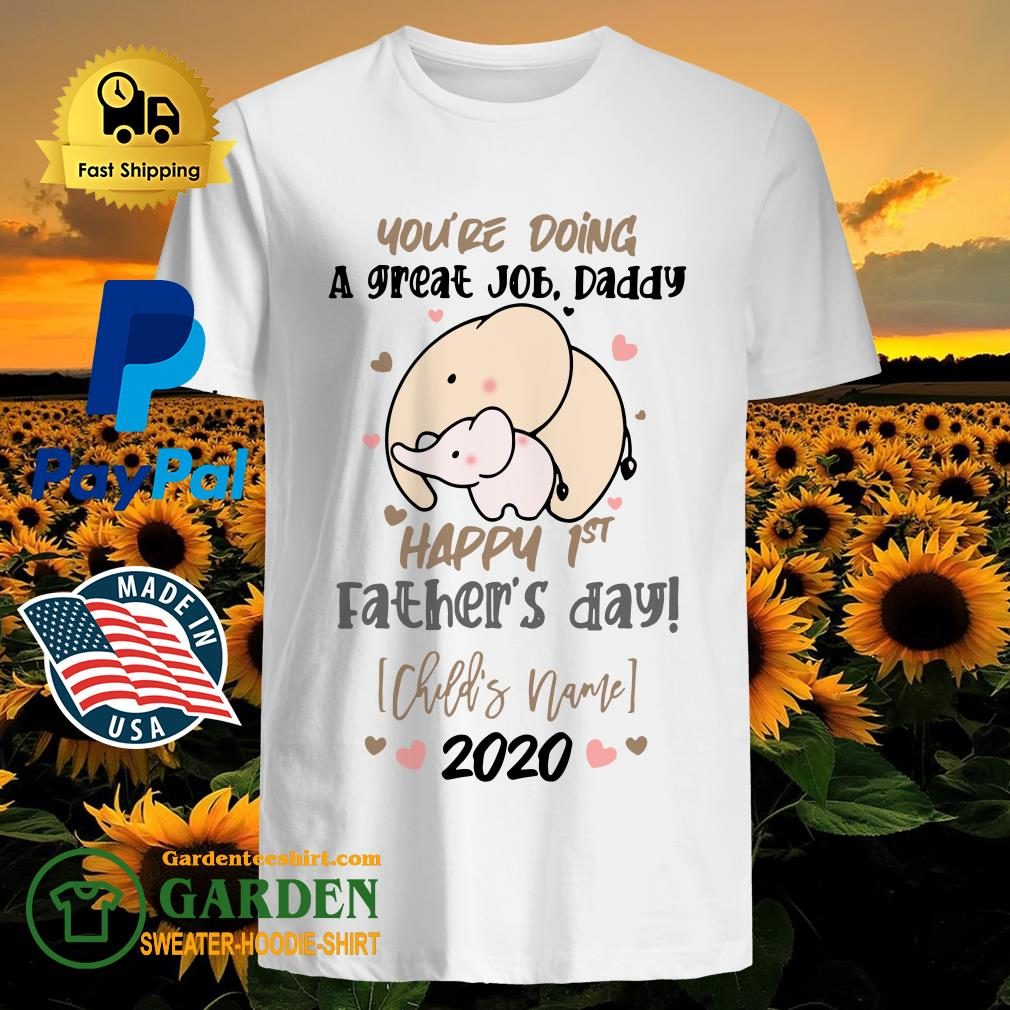You're Doing A Great Job Daddy Happy 1st Father's Day shirt