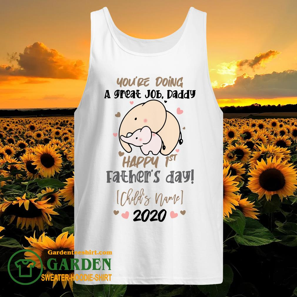 You're Doing A Great Job Daddy Happy 1st Father's Day tank top