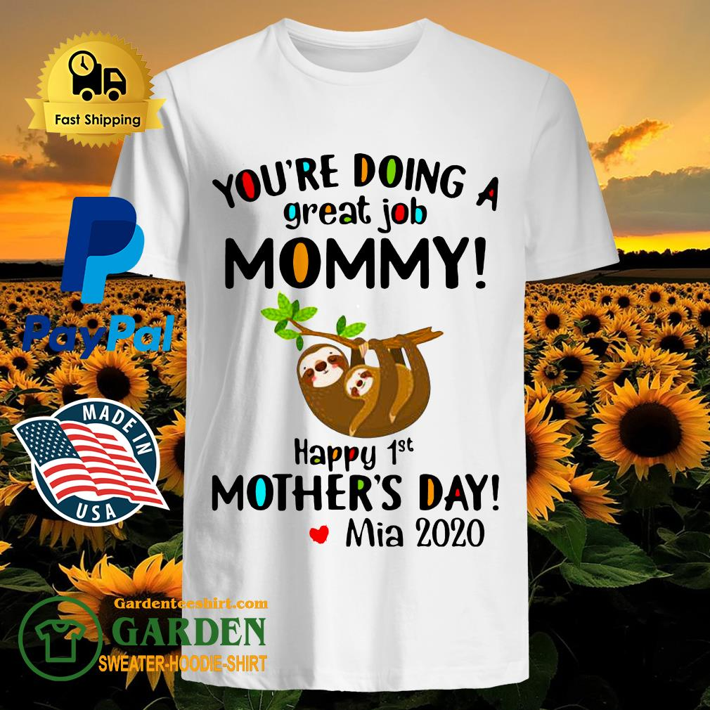 You're Doing A Great Job Mommy Happy 1st Mother's Day Mia 2020 Shirt