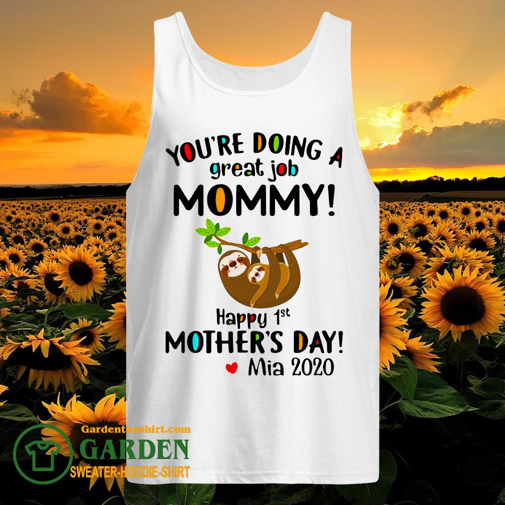 You're Doing A Great Job Mommy Happy 1st Mother's Day Mia 2020 tank top