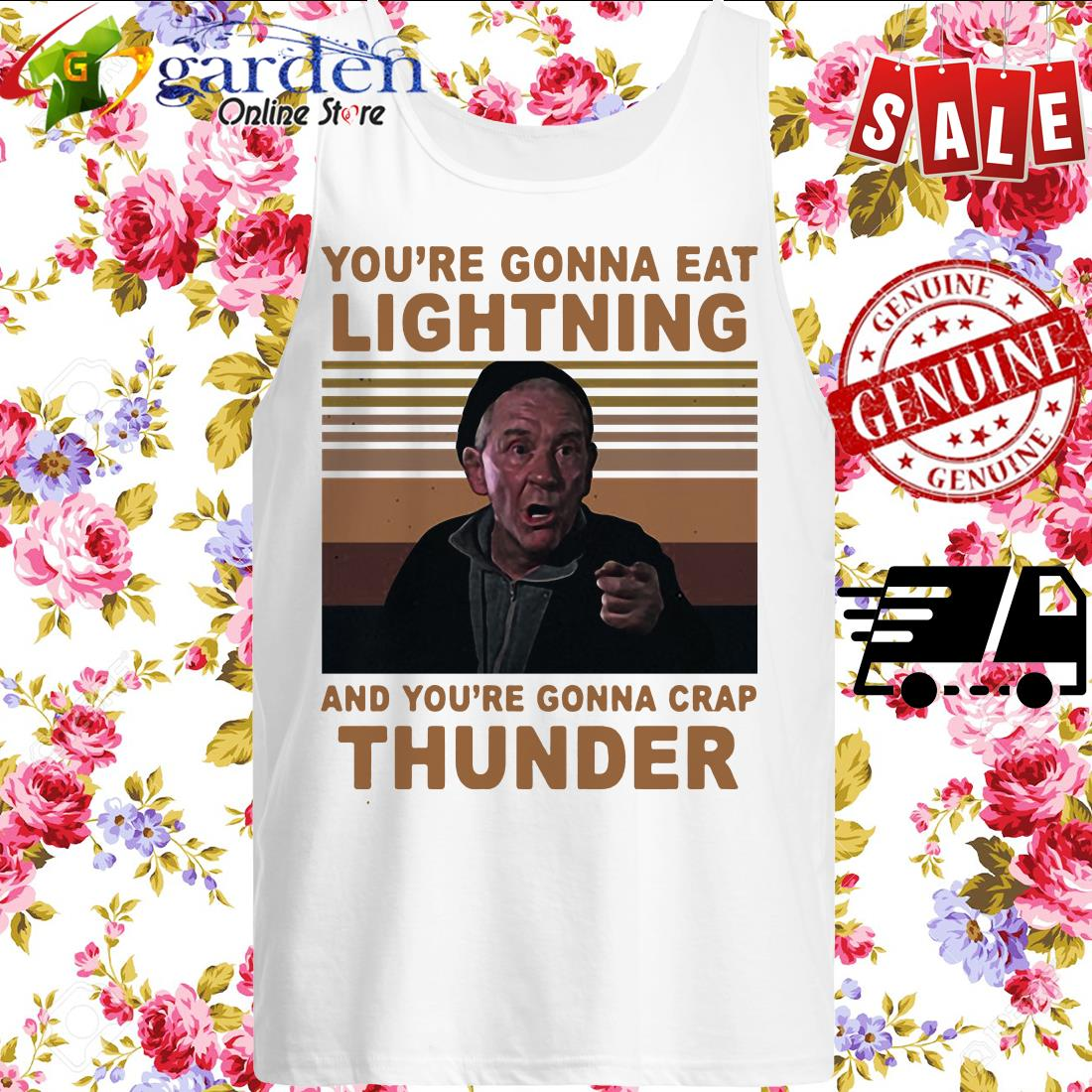 You're Gonna Eat Lightning And You're Gonna Crap Thunder tank top