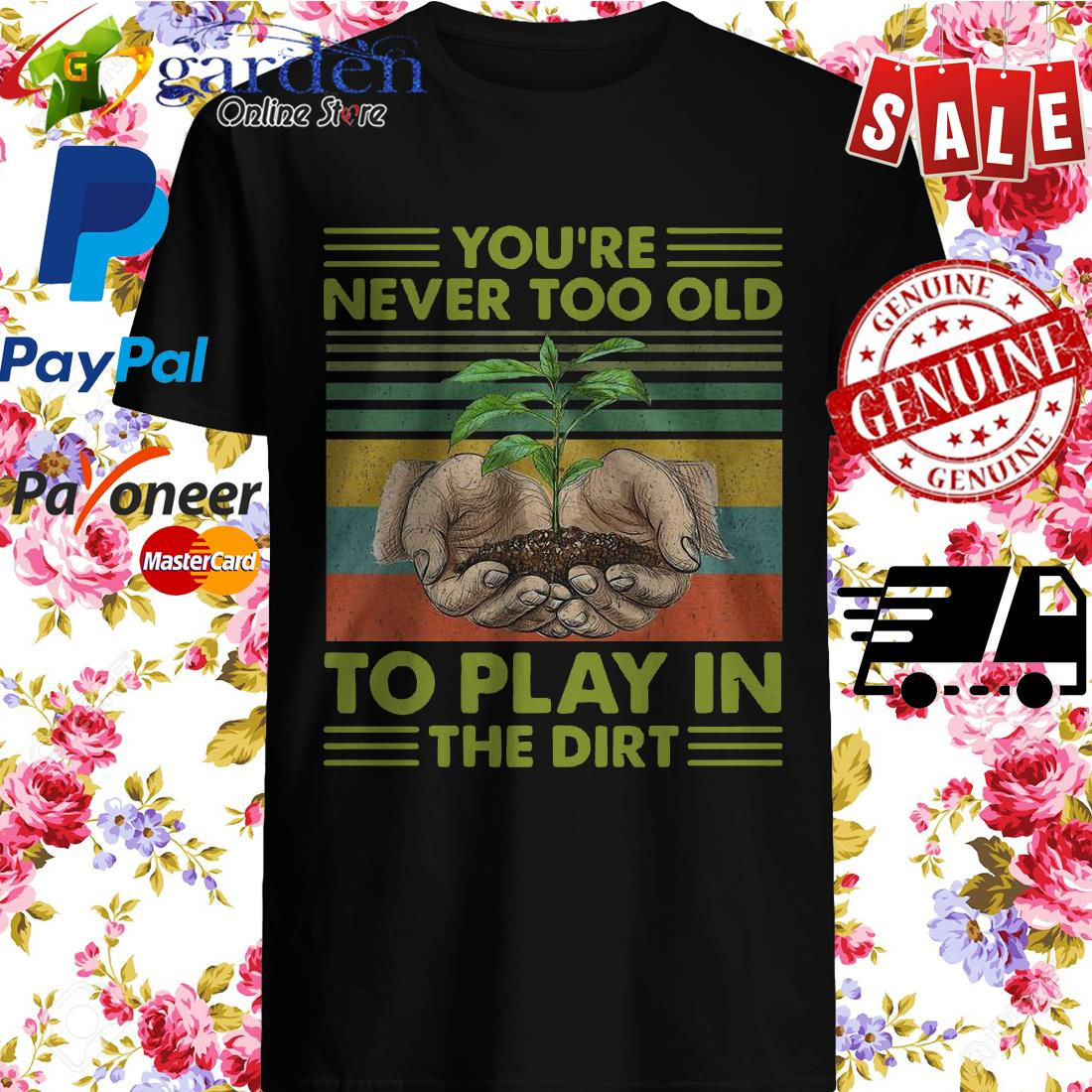You're Never Too Old To Play In The Dirt Vintage Shirt