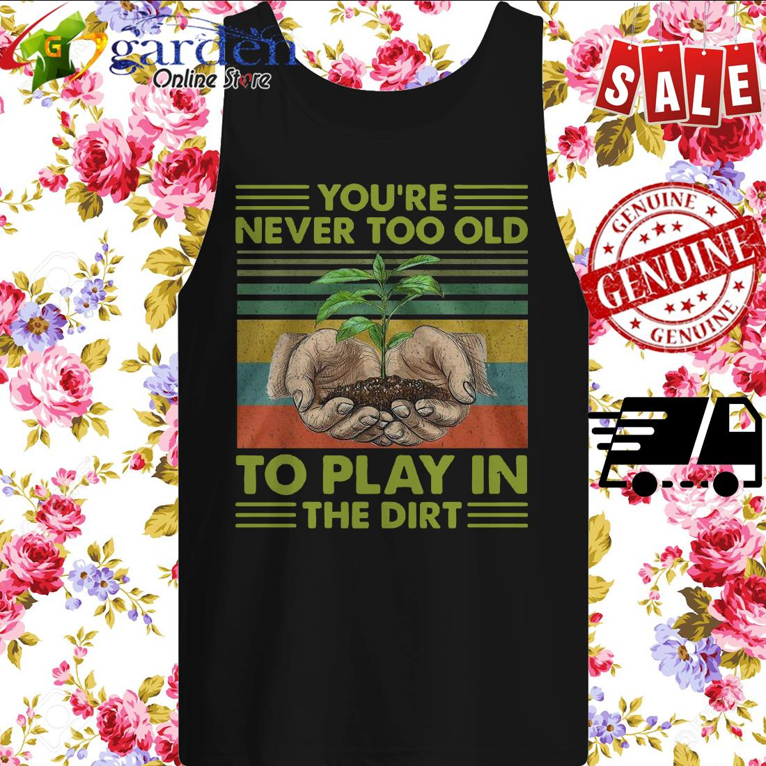 You're Never Too Old To Play In The Dirt Vintage tank top