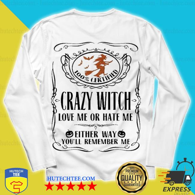 100% certified crazy witch love me or hate me either way you'll remember me halloween s unisex longsleeve