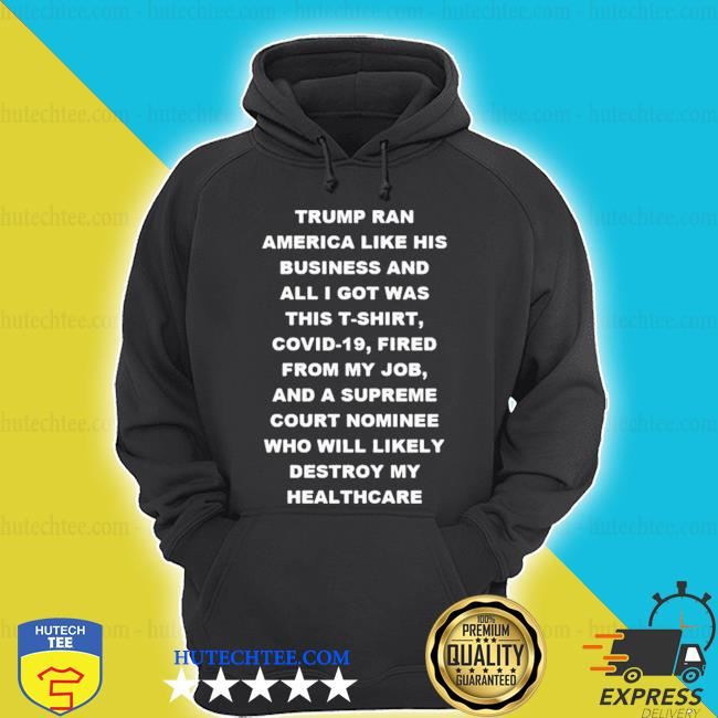 2020 donald trump ran america like his business and all I got was this s hoodie