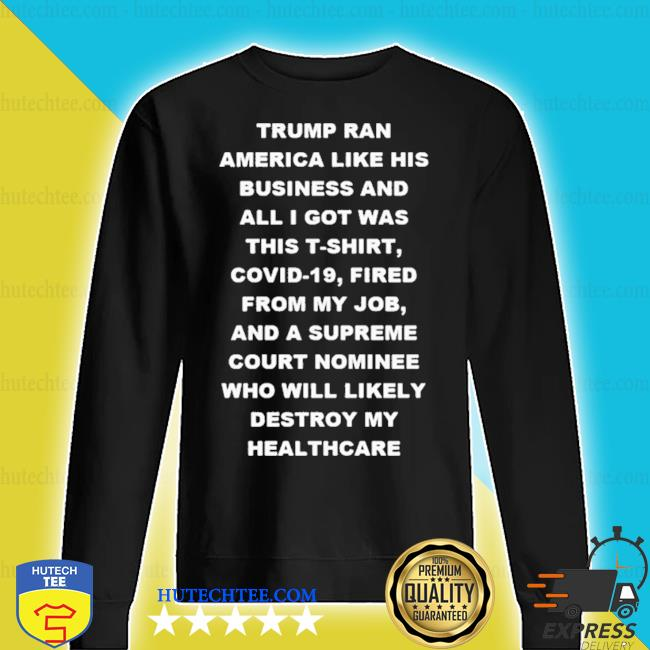 2020 donald trump ran america like his business and all I got was this s sweater