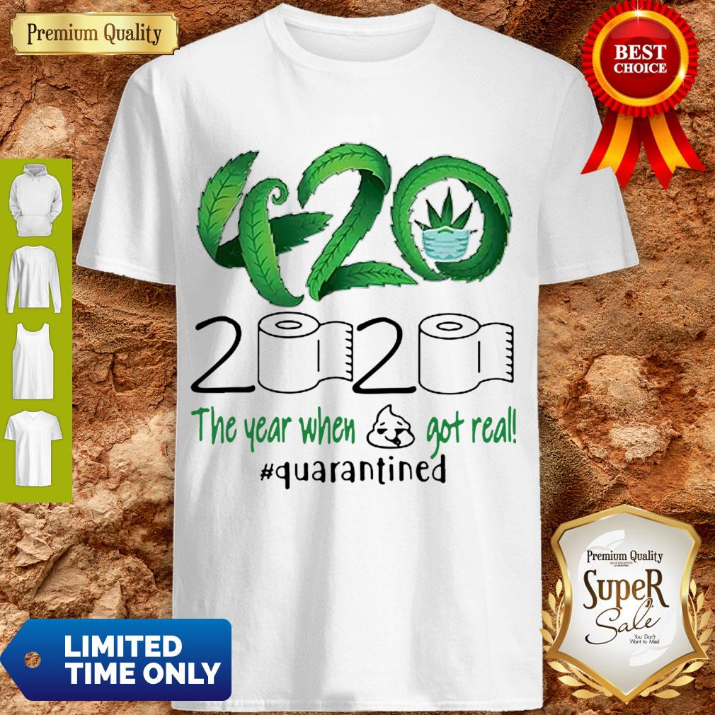 420 Cannabis 2020 The Year When Shit Got Real Quarantined Coronavirus Shirt