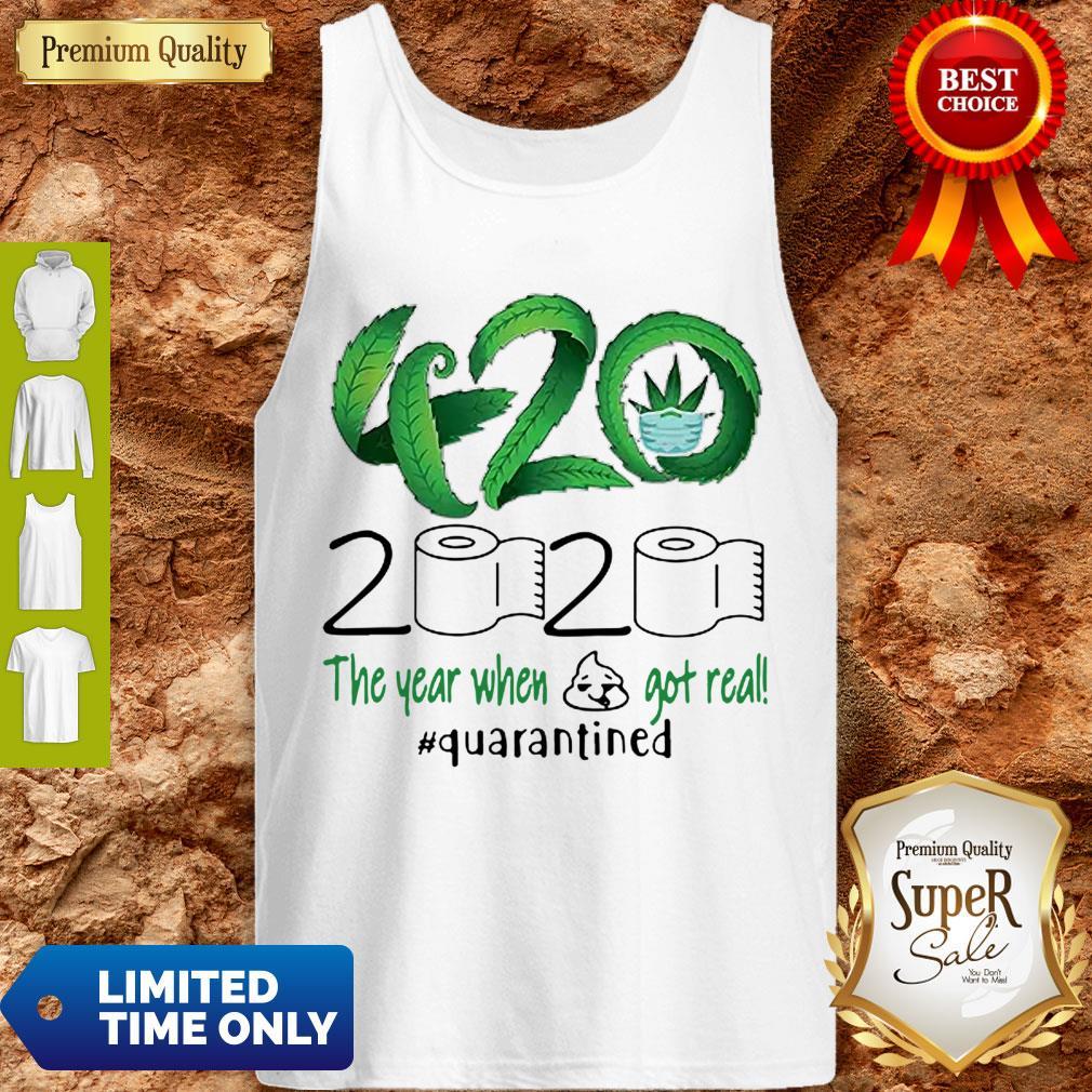 420 Cannabis 2020 The Year When Shit Got Real Quarantined Coronavirus Tank Top