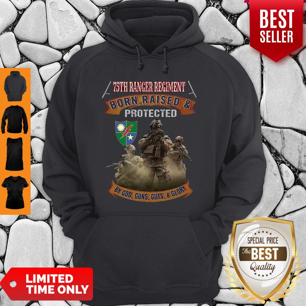 75th Ranger Regiment Born Raised And Protected By God Guns Hoodie