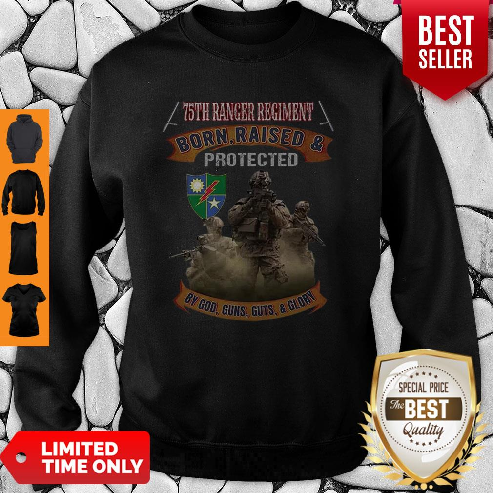 75th Ranger Regiment Born Raised And Protected By God Guns Sweatshirt