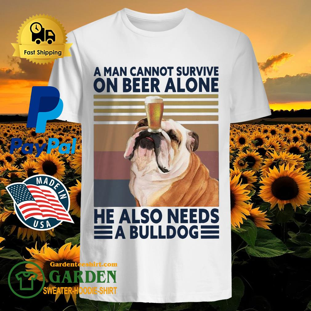 A man cannot survive on Beer alone He also needs a Bulldog vintage shirt