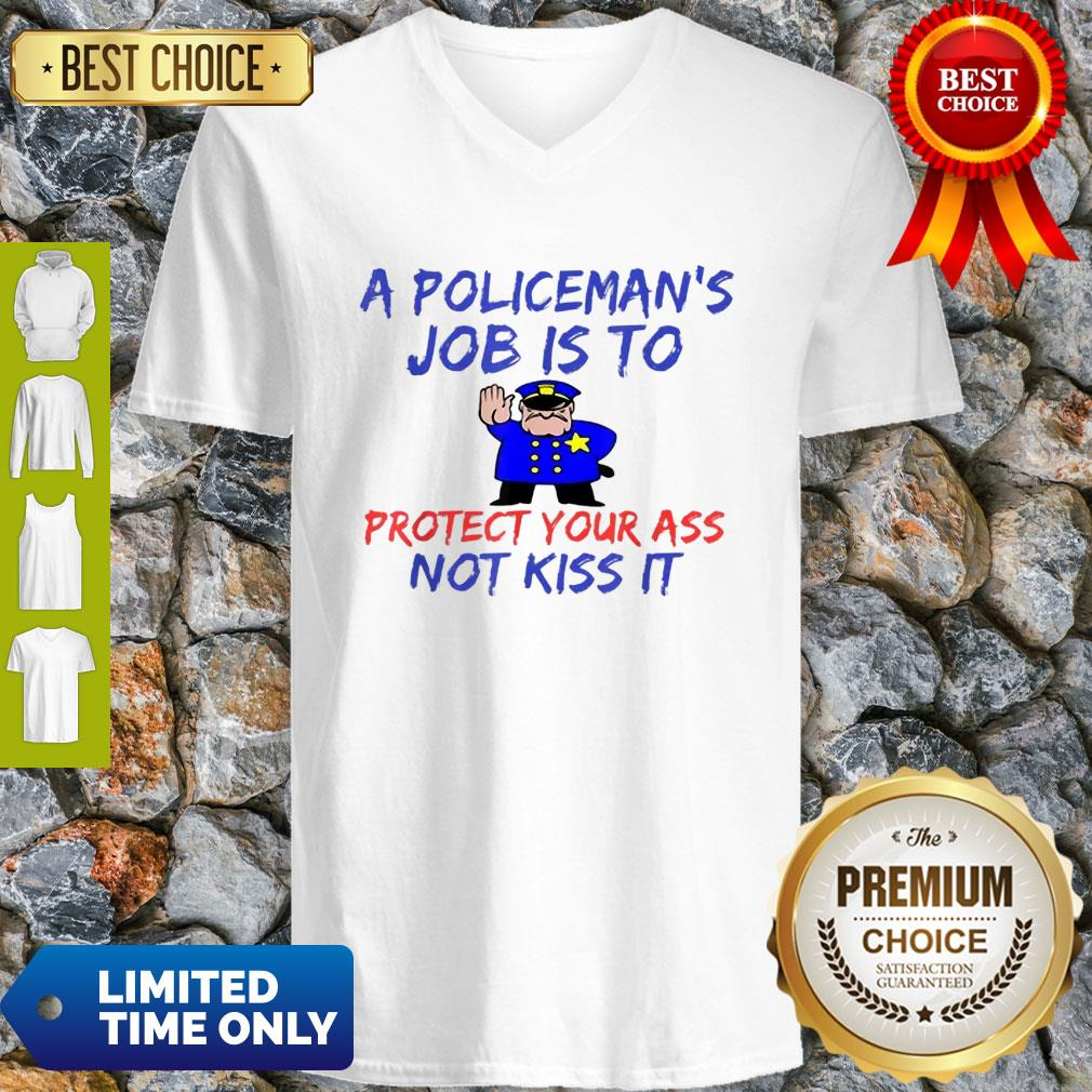 A Policeman's Job Is To Protect Your Ass Not Kiss It Funny V-neck