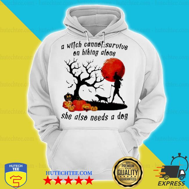 A witch cannot survive on hiking alone she also needs a dog halloween s hoodie