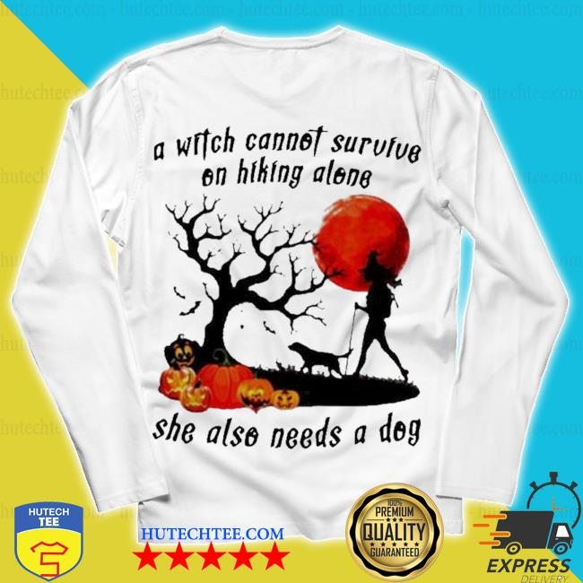 A witch cannot survive on hiking alone she also needs a dog halloween s unisex longsleeve