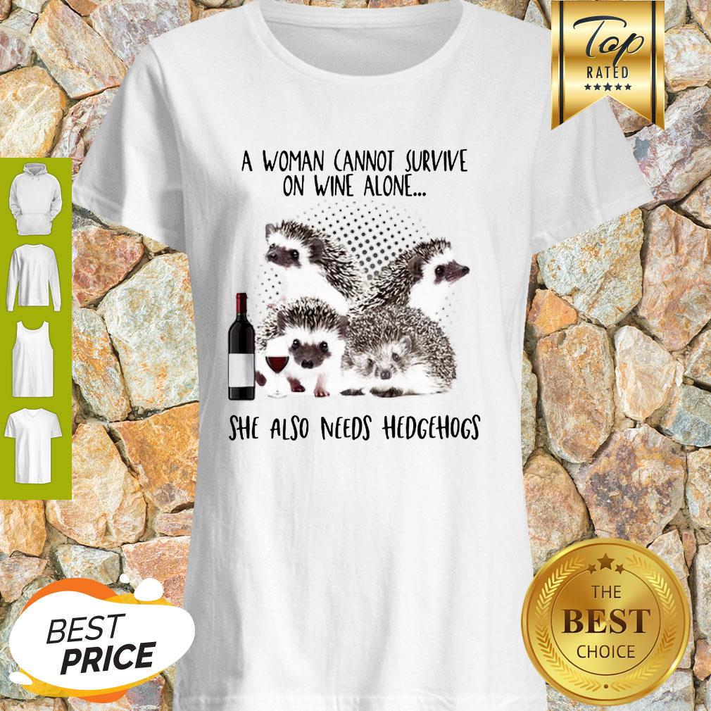 A Woman Cannot Survive On Wine Alone She Also Needs Hedgehogs Shirt