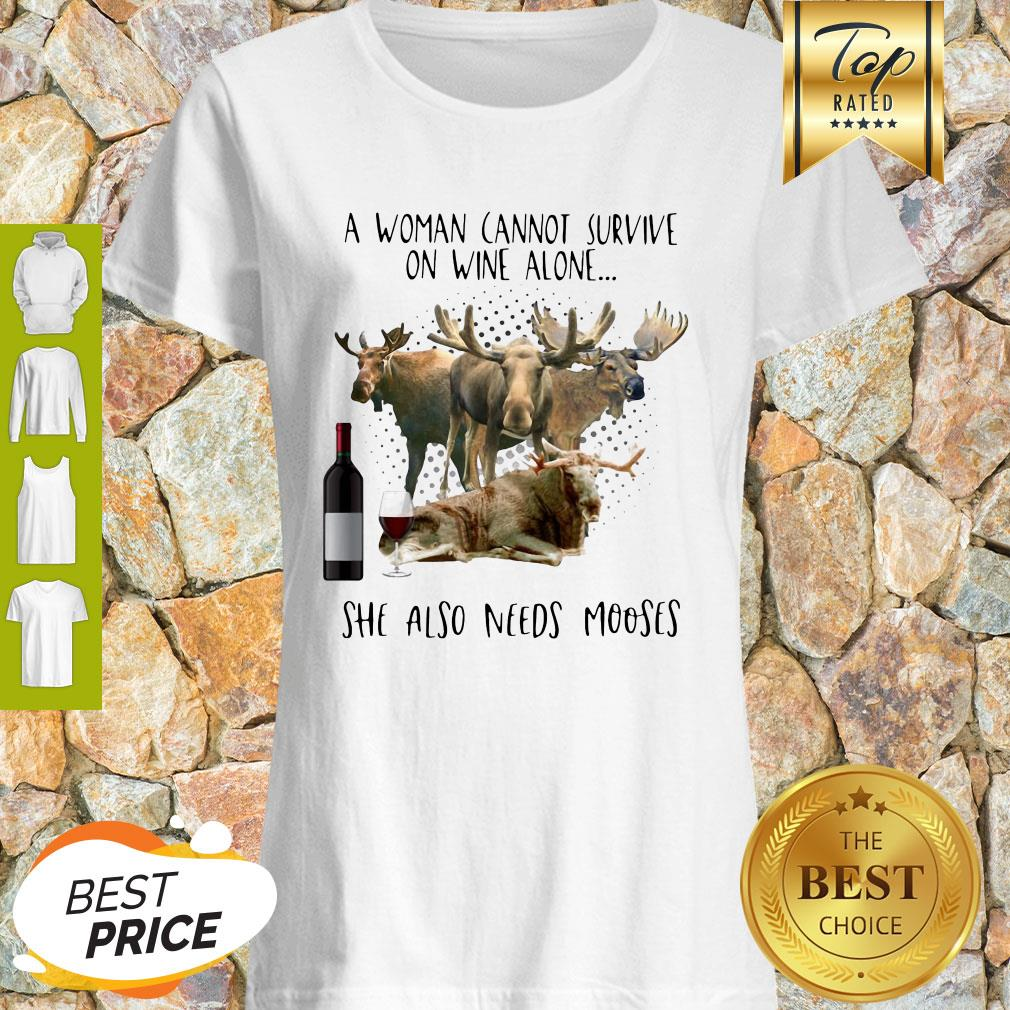 A Woman Cannot Survive On Wine Alone She Also Needs Mooses Shirt