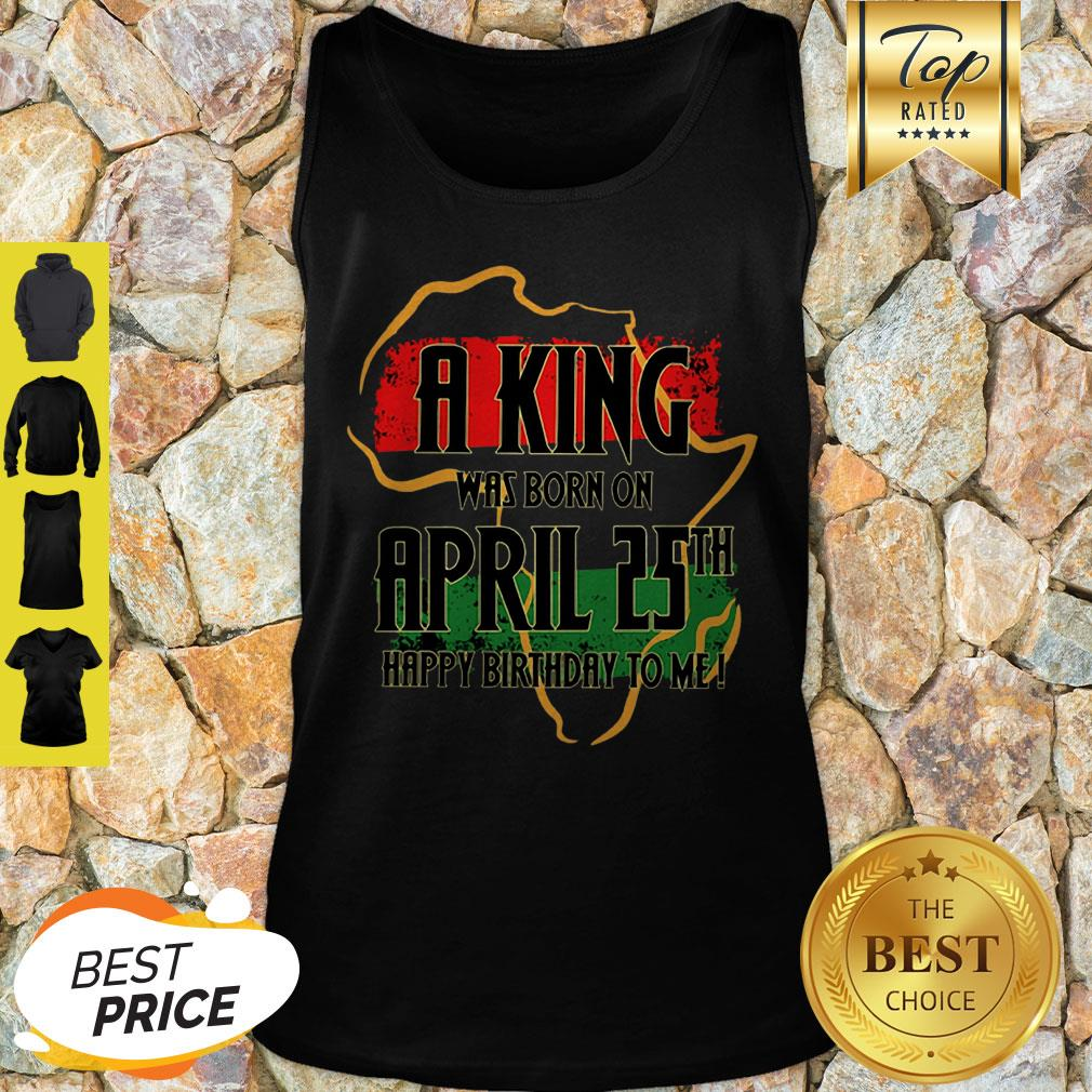 Africa Map A King Was Born In April Happy Birthday To Me Tank Top