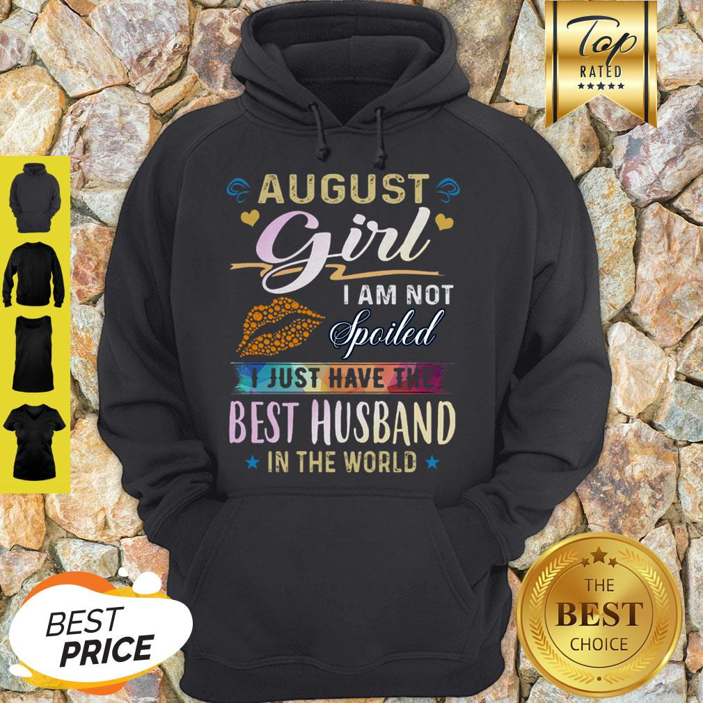 August Girl I Am Not Spoiled I Just Have The Best Husband In The World Hoodie