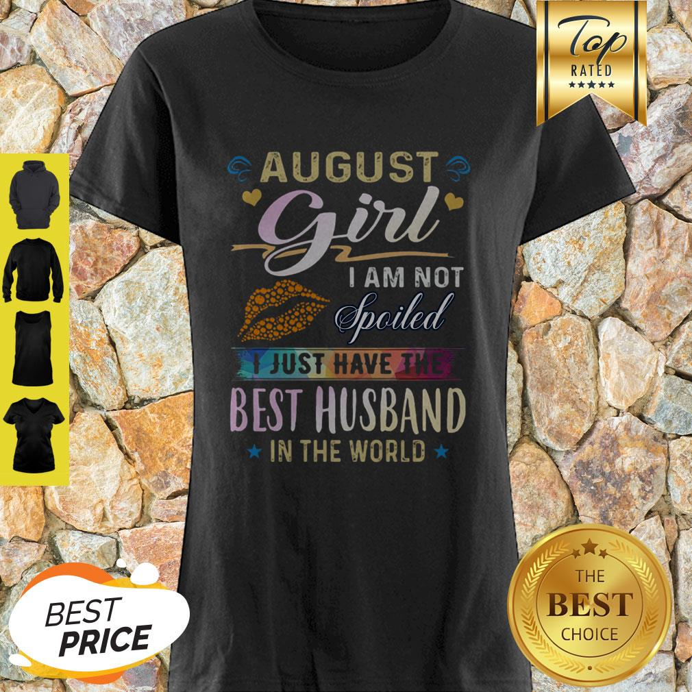 August Girl I Am Not Spoiled I Just Have The Best Husband In The World Shirt
