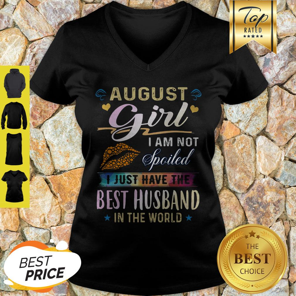 August Girl I Am Not Spoiled I Just Have The Best Husband In The World V-neck