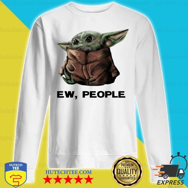 Baby Yoda Ew People s sweatshirt