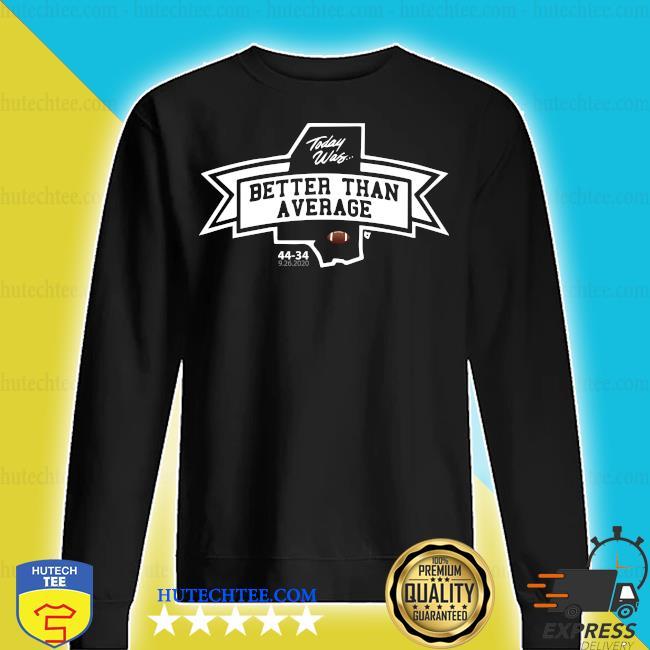 Better Than Average Shirt sweater