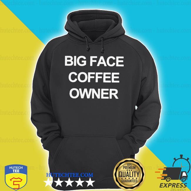 Big face coffee owner s hoodie