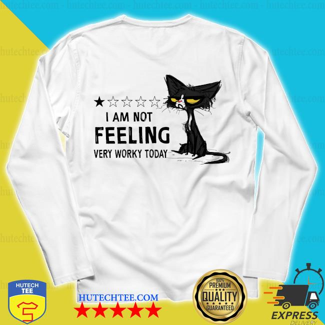 Black Cat I am not feeling very worky today s unisex longsleeve