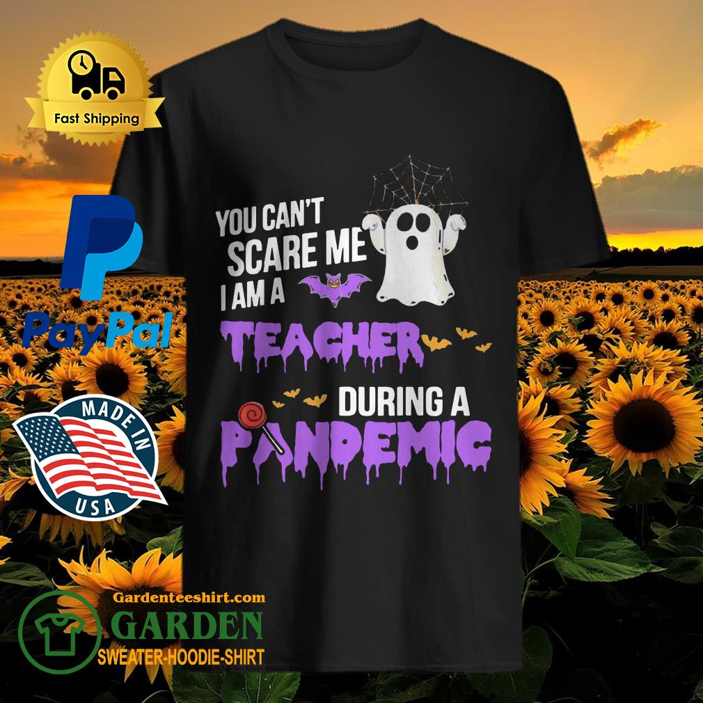 Boo you can't scare me I am a Teacher during a Pandemic Halloween shirt