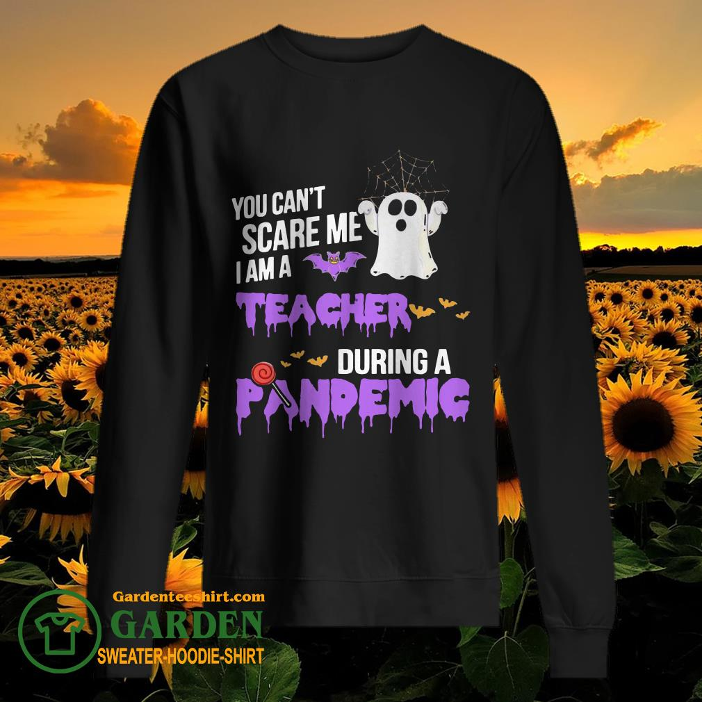 Boo you can't scare me I am a Teacher during a Pandemic Halloween sweater