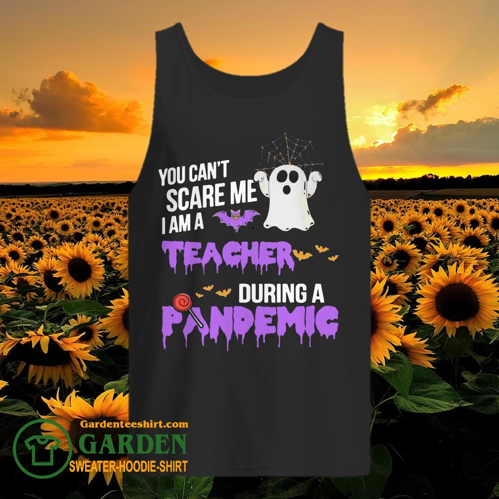 Boo you can't scare me I am a Teacher during a Pandemic Halloween tank top