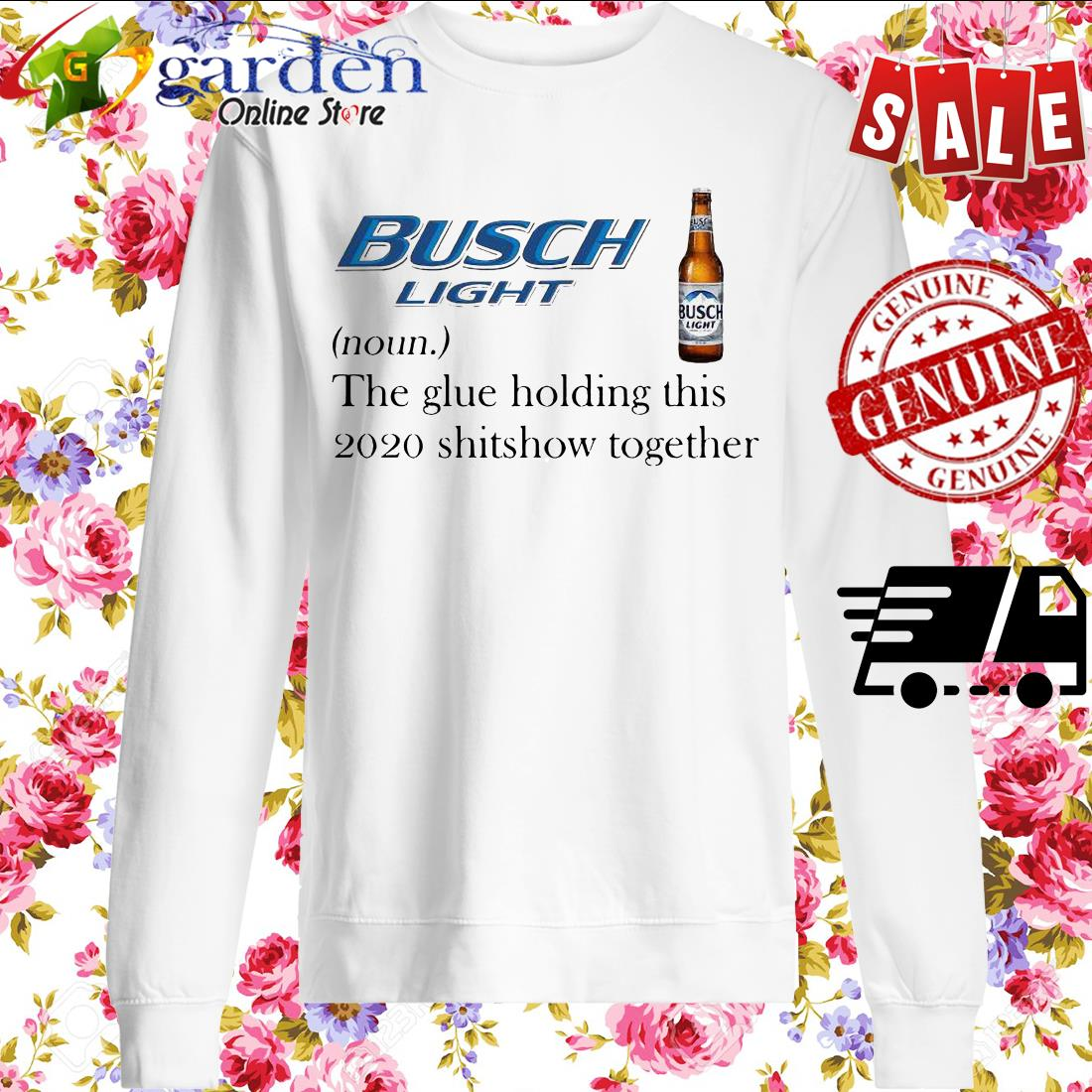 Busch Light The Glue Holding This 2020 Shitshow Together sweater