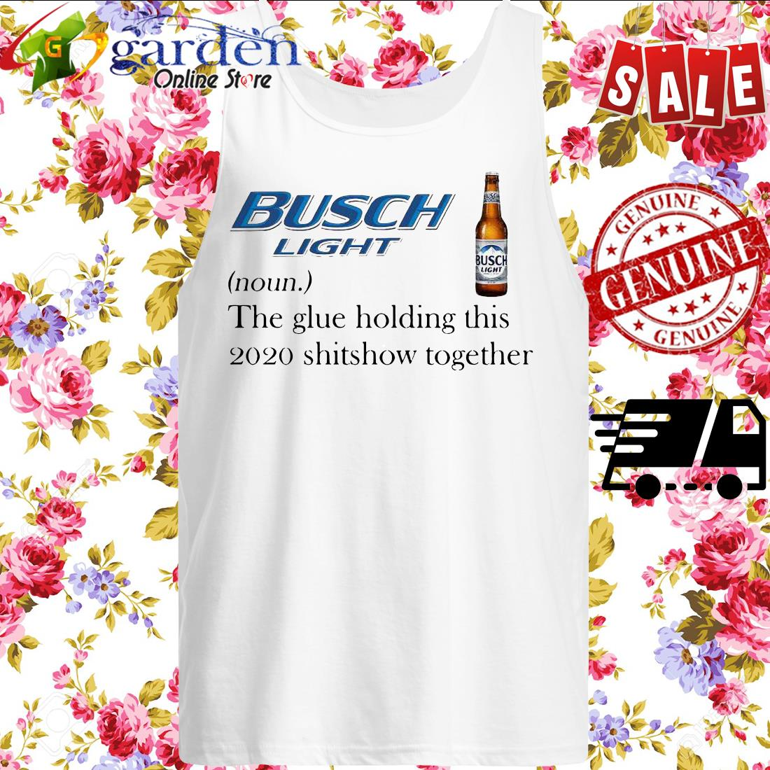 Busch Light The Glue Holding This 2020 Shitshow Together tank top