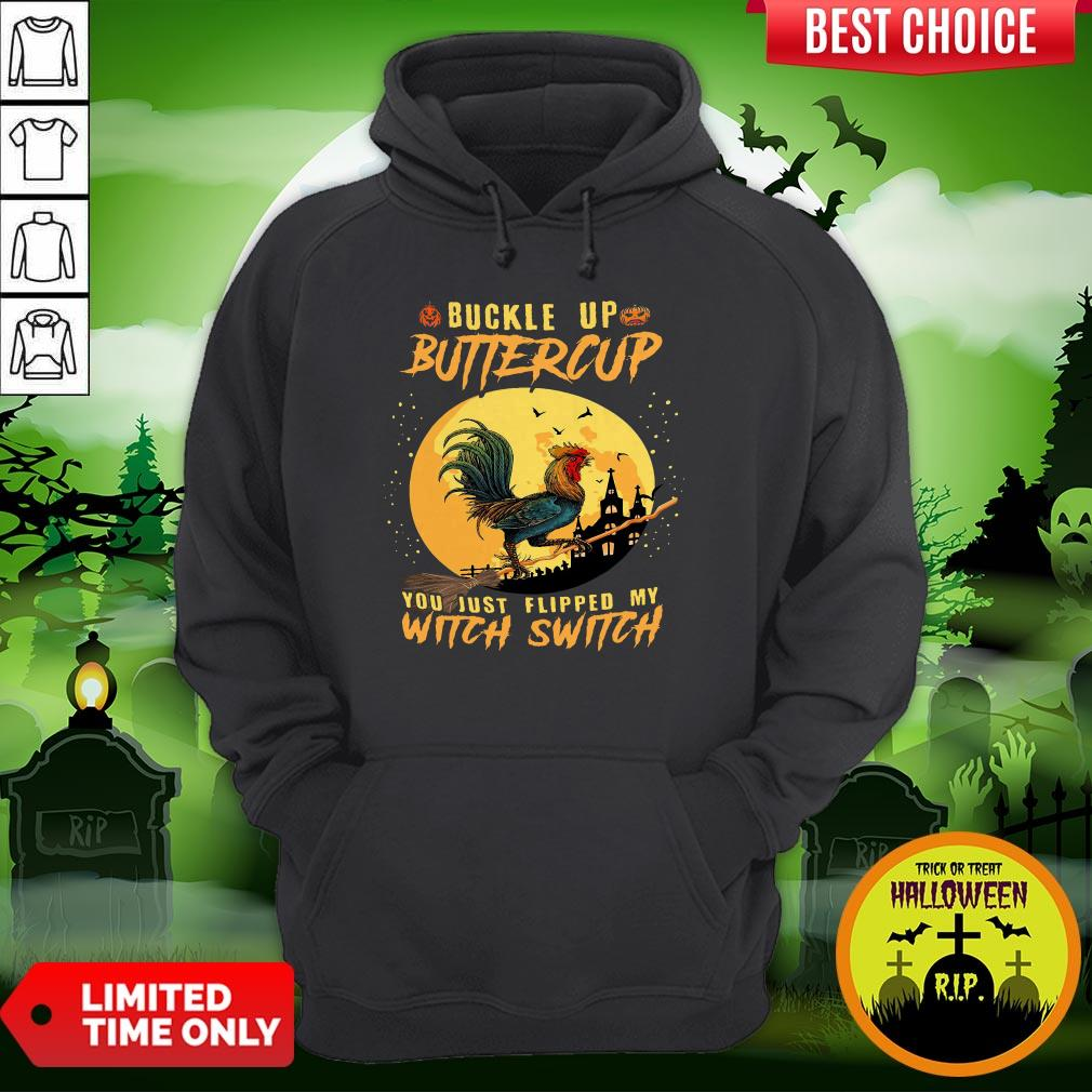 Chicken Buckle Up Buttercup You Just Flipped My Witch Switch Halloween Hoodie