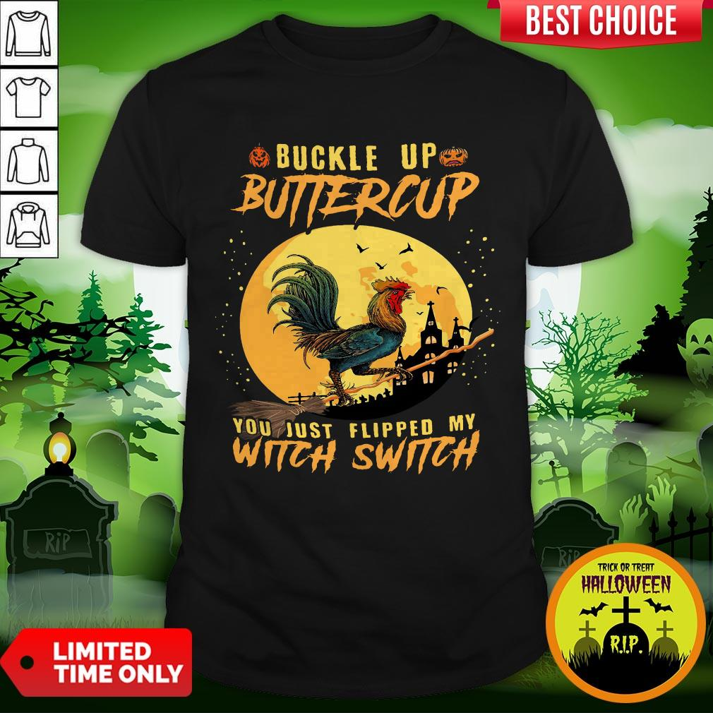 Chicken Buckle Up Buttercup You Just Flipped My Witch Switch Halloween Shirt