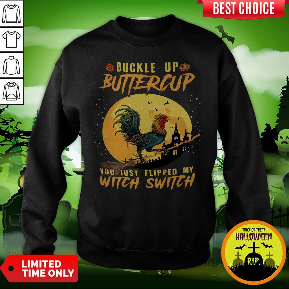 Chicken Buckle Up Buttercup You Just Flipped My Witch Switch Halloween Sweatshirt