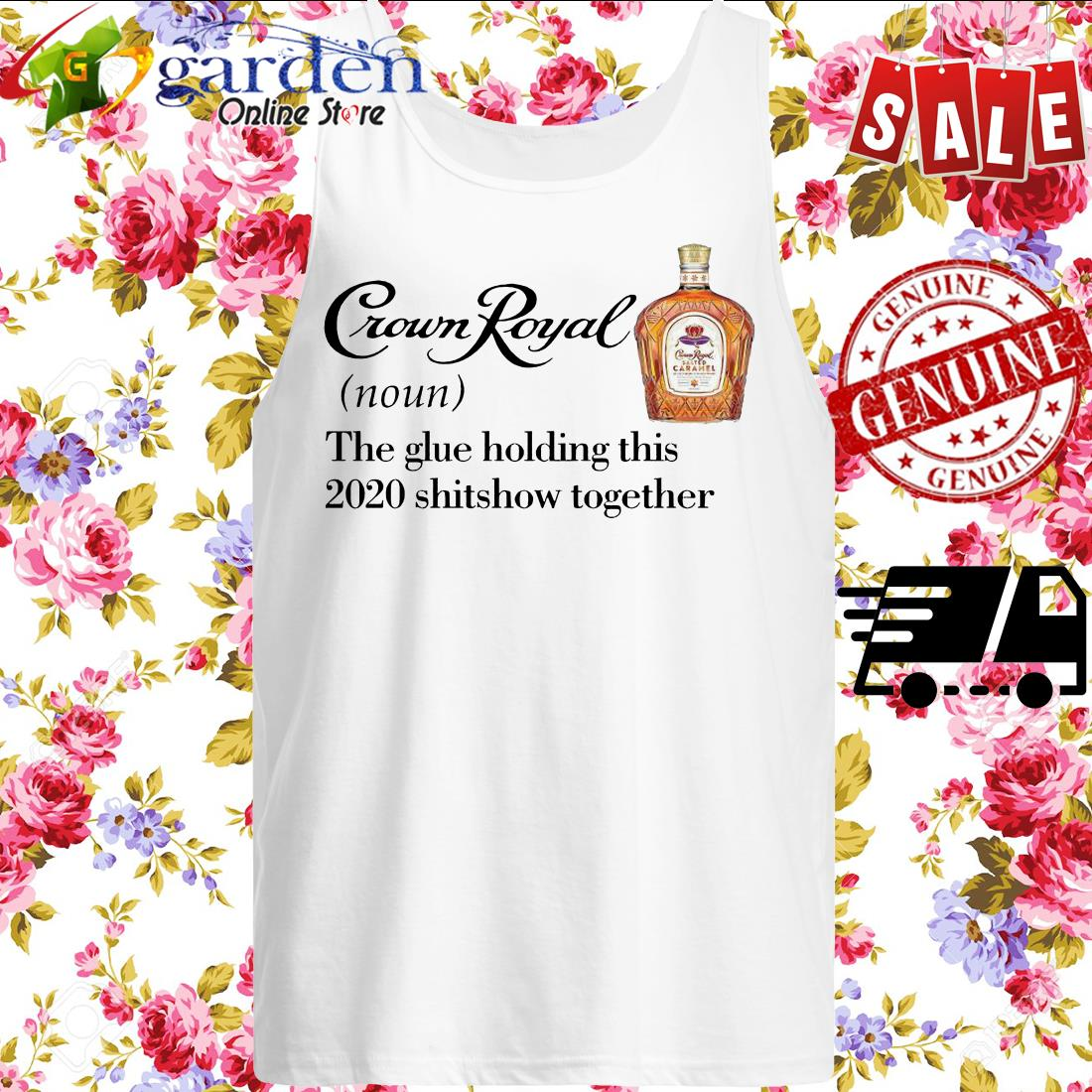 Crown Royal the glue holding this 2020 shitshow together tank top