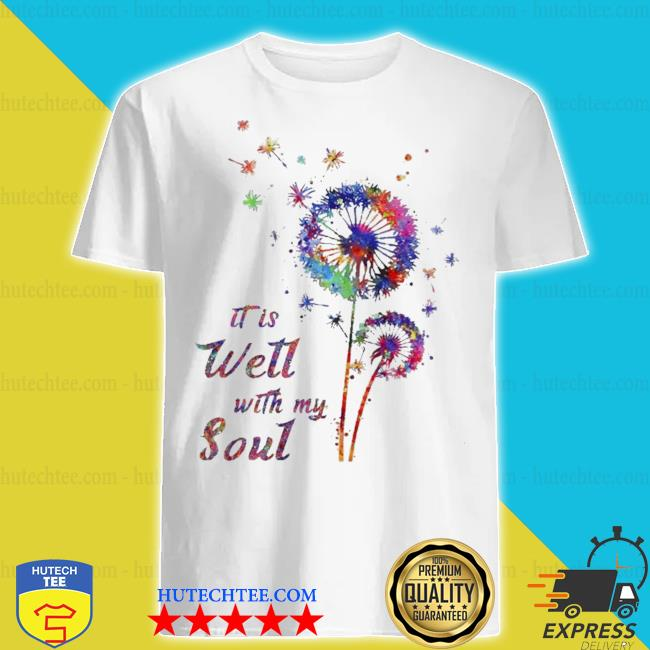 Dandelion It Is well with my soul shirt