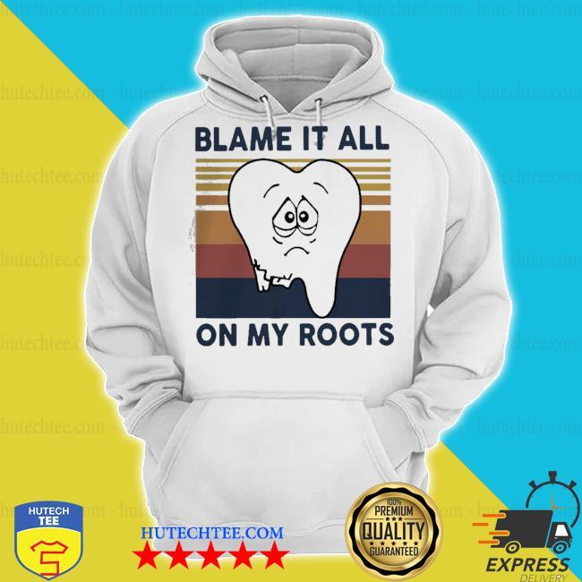 Dentist blame it all on my roots vintage s hoodie